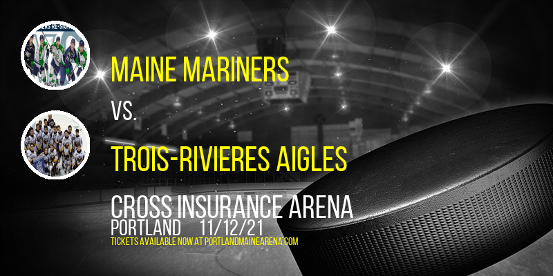 Maine Mariners vs. Trois-Rivieres Aigles at Cross Insurance Arena